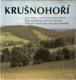 Krušnohoří : Krušnyje gory i ich okrestnosti = Das Erzgebirge und sein Vorland = The Ore Mountains and Their Foothills : fot. publikace