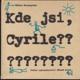Kde jsi, Cyrile?