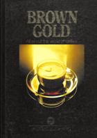 Brown Gold All about the world of coffee